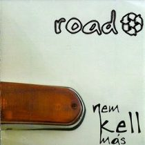 Road - Nem kell más